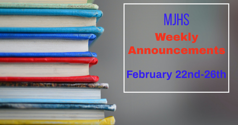 MJHS Weekly Announcements: February 22nd- 26th