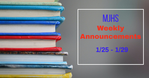 MJHS Weekly Announcements: January 25th- January 29th